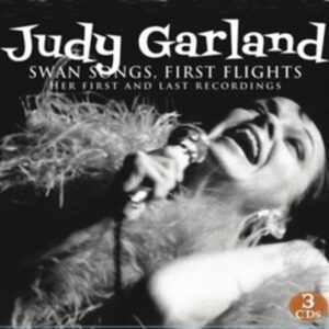 Swan Songs, First Flights. Her First And Last Recordings - Judy Garland