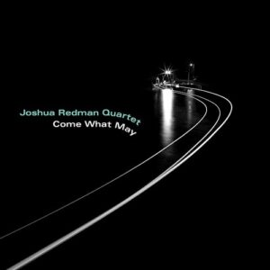 Come What May - Joshua Redman Quartet