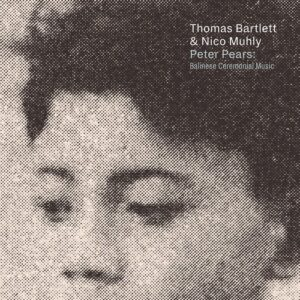 Peter Pears: Balinese Ceremonial Music - Thomas Bartlett & Nico Muhly