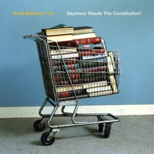 Seymour Reads The Constitution - Brad Mehldau Trio