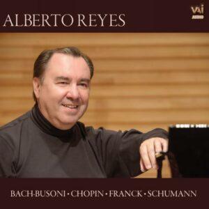 Alberto Reyes joue Bach-Busoni, Chopin, Franck, Schumann : Œuvres pour piano.