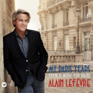 My Paris Years, French Music for Piano - Alain Lefevre
