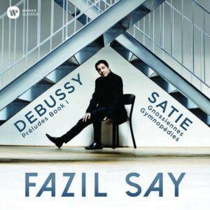 Debussy / Satie - Fazil Say