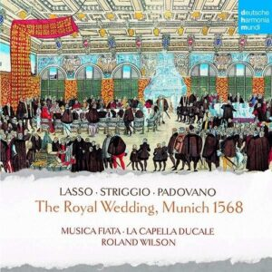 The Royal Wedding, Munich 1568 - Musica Fiata