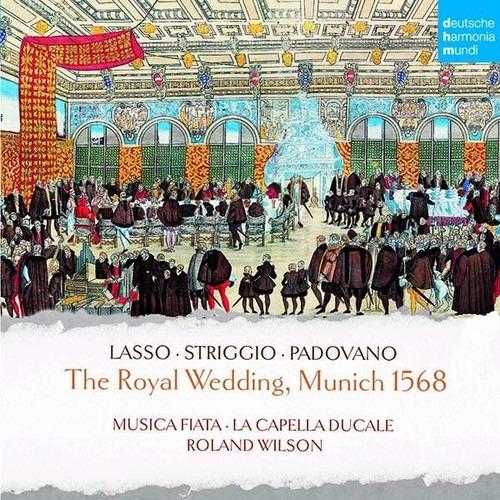 The Royal Wedding, Munich 1568 - Musica Fiata