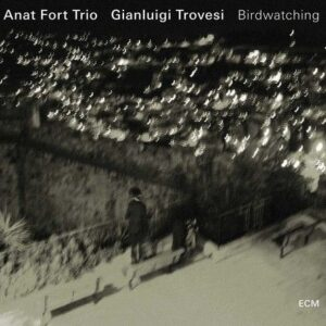 Birdwatching - Anat Fort Trio / Trovesi