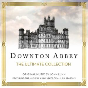 John Lunn: Downton Abbey - The Ultimate Collection