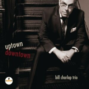 Uptown, Downtown - Bill Charlap Trio