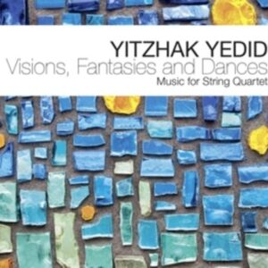 Visions, Fantasies And Dances - Yedid Yitzhak