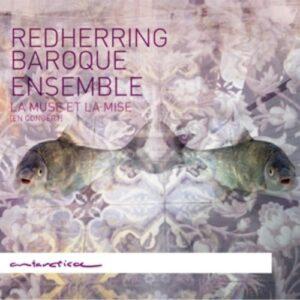 Couperin / Lully / Dieupart / Montéclair / Bouvard: La Muse Et La Mise (En Concert) - Redherring Baroque Ensemble