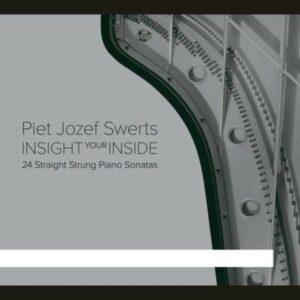 Piet Swerts: 24 Straight Strung Piano Sonatas, Insightyourinside - Piet Swerts