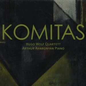 Komitas - Hugo Wolf Quartett & Arthur Aharonyan