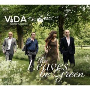 Britten / Williams / Elgar / Warlock / Dodgson / Bowers: The Leaves Be Green - Vida Guitar Quartet