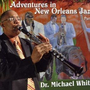 Adventures In New Orleans Jazz Part 1 - Dr. Michael White