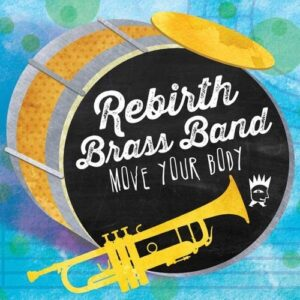 Move Your Body - Rebirth Brass Band