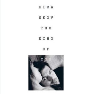 The Echo Of You - Kira Skov