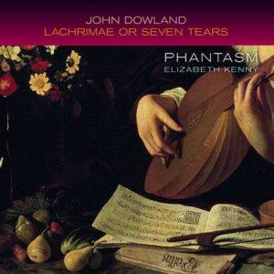 John Dowland: Lachrimae Or Seven Tears - Phantasm