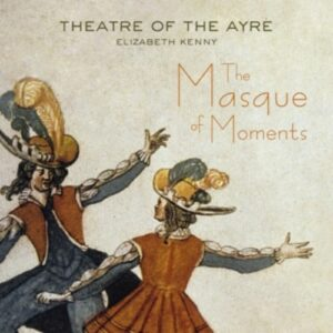 The Masque Of Moments - Theatre of the Ayre