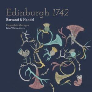 Edinburgh 1742 - Barsanti & Handel - Ensemble Marsyas