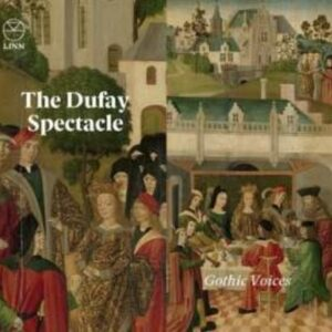 The Dufay Spectacle - Gothic Voices