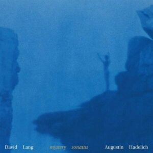 David Lang: Mystery Sonatas - Augustin Hadelich