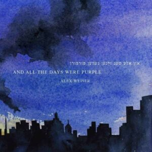 Alex Weiser: And All The Days Were Purple - Eliza Bagg