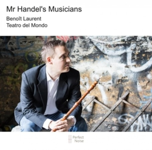 Mr Handel's Musicians - Benoit Laurent