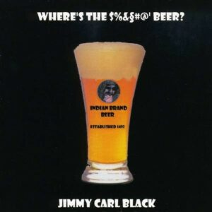 Where's The '$%&#@' Beer? - Jimmy Carl Black