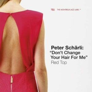 Red Top: Don't Change Your Hair For Me - Peter Schärli
