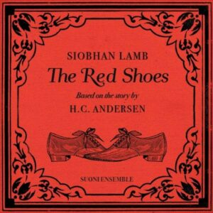 Siobhan Lamb: The Red Shoes Based On A Story By Hans Christian Andersen - Suoni Ensemble