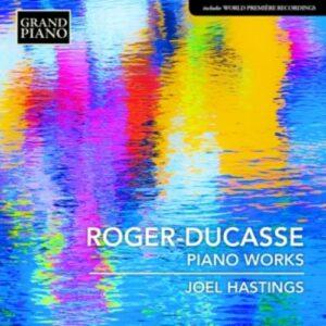 Jean Roger Ducasse: Piano Works - Joel Hastings