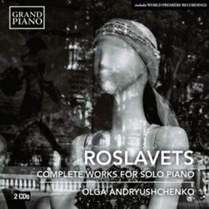 Nikolay Andreyevich Roslavets: Complete Works For Solo Piano - Olga Andryushchenko