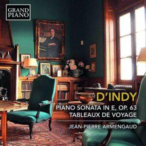 Vincent D'Indy: Piano Sonata Op. 63, Tableaux de Voyager - Jean-Pierre Armengaud