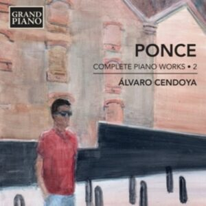 Manuel Maria Ponce: Complete Piano Works Vol.2 - Alvaro Cendoya