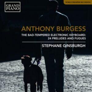Anthony Burgess: The Bad-Tempered Electronic Keyboard - Stephane Ginsburgh