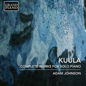 Toivo Kuula: Complete Works For Solo Piano - Adam Johnson