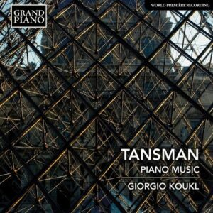 Alexandre Tansman: Piano Music - Giorgio Koukl