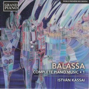 Sandor Balassa: Complete Piano Music Vol.1 - Istvan Kassai