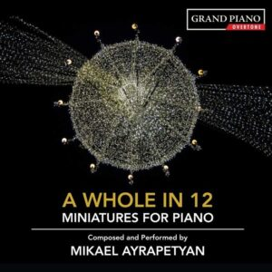 Mikael Ayrapetyan: A Whole In 12 Miniatures For Piano - Mikael Ayrapetyan