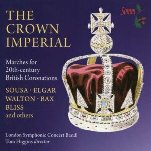 Bliss / Walton / Bax / German / Mackenzie: The Crown Imperial - London Symphonic Concert Band / Higgins, Tom