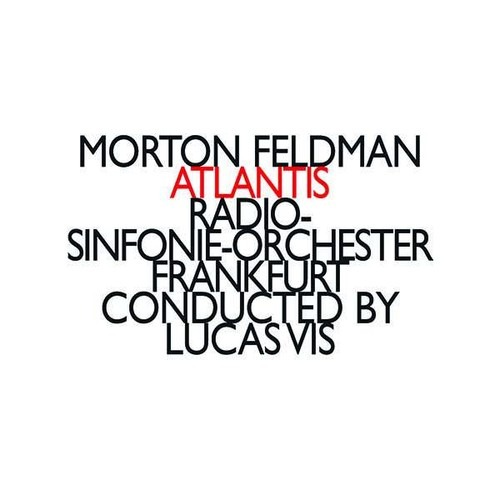 Feldman: Atlantis - Radio Sinfonie-Orchester Frankfurt