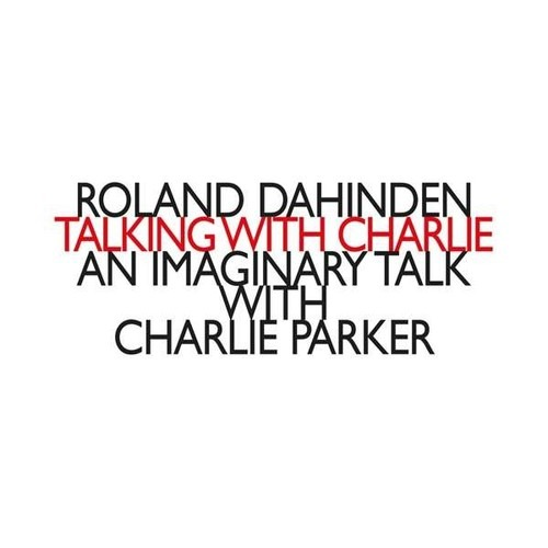 Dahinden: Talking With Charlie, An imaginary Talk With Charlie Parker