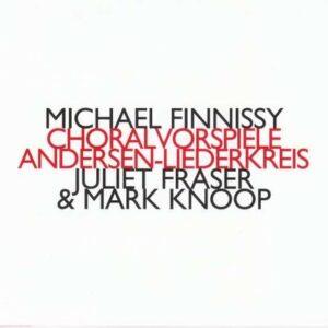Michael Finnissy: Choralvorspiele, Andersen-Liederkreis - Juliet Fraser