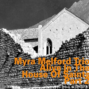 Alive In The House Of Saints Part 2 - Myra Melford Trio