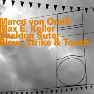 Blow, Strike & Touch - Marco von Orelli