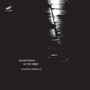 Gerald Eckert : On the edges. Ensemble Reflexion K.
