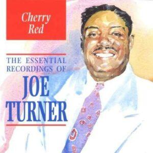 The Essential Recordings Of Joe Turner - Big Joe Turner