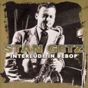 Interlude In Bebop - Stan Getz