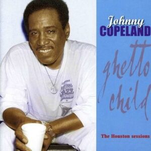 Ghetto Child: The Houston Sessions - Johnny Copeland