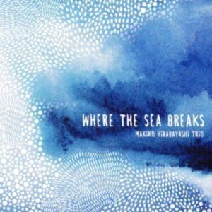 Where The Sea Breaks - Makiko Hirabayashi Trio